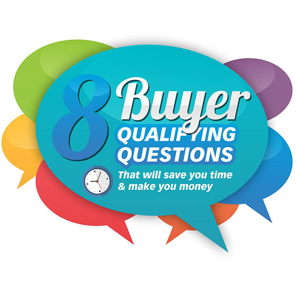 8 Buyer qualifying questions that will save you time and make you money